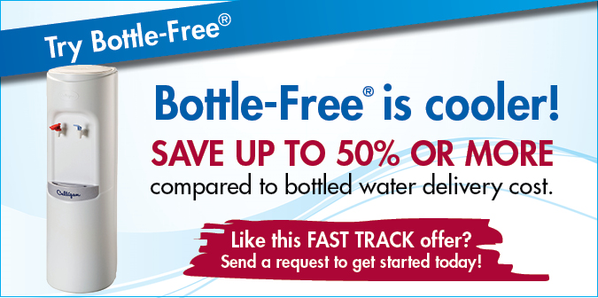 Bottle-Free Is Cooler! Save up to 50% or more compared to bottled water delivery costs.